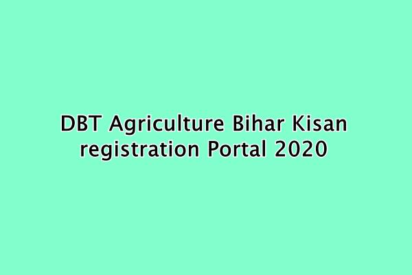 DBT Agriculture Bihar Kisan registration Portal 2020 : बिहार किसान रजिस्ट्रेशन