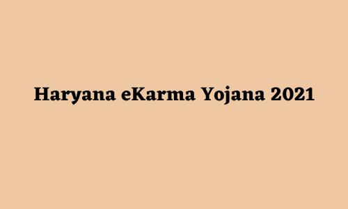 Haryana eKarma Yojana 2021